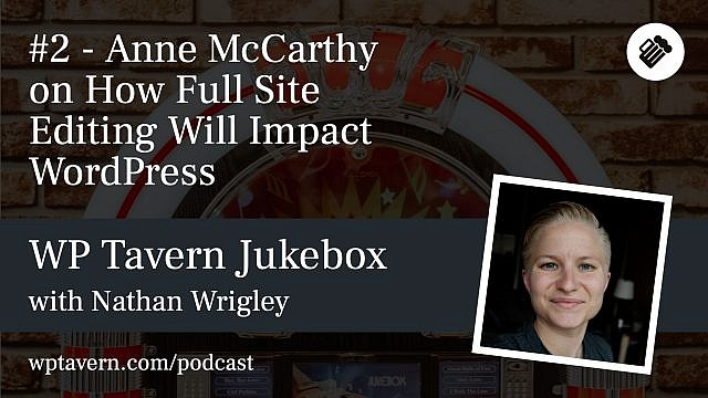 #2 - Anne McCarthy on how Full Site Editing will Impact WordPress