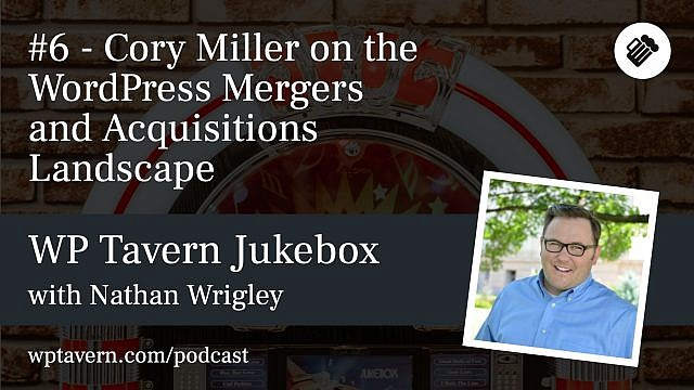 #6 - Cory Miller on the WordPress Mergers and Acquisitions Landscape